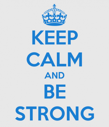 keep calm and be strong