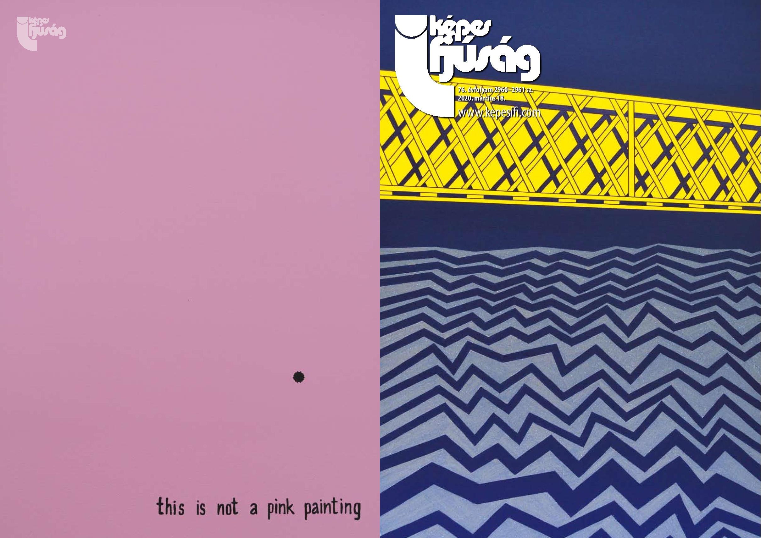 Címoldal: Gubik Korina: Zentai híd II. – 2019, 150x90cm, akril, homok, vászon Hátsó oldal: Gubik Korina: This Is Not A Pink Painting, 2019, 50x40cm